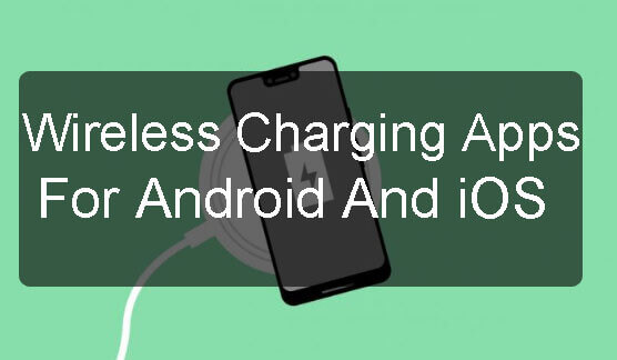 Top 12 Wireless Charging Apps For Android And iOS - Easy